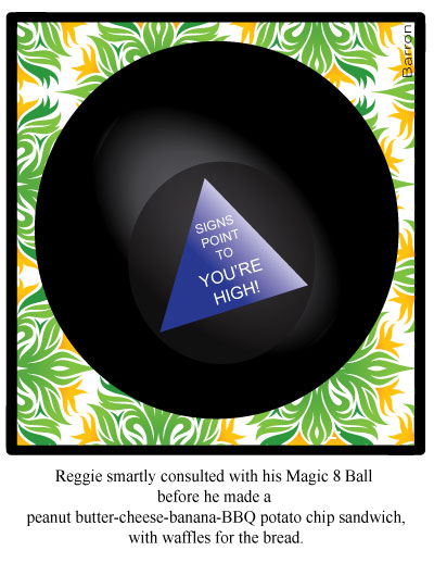 Cartoon of Magic 8 Ball - signs point to  YOU'RE HIGH!